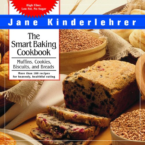 The Smart Baking Cookbook: Muffins, Cookies, Biscuits and Breads (Jane Kinderlehrer's Smart Food)