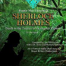 Sherlock Holmes: Death in the Tropics of an English Explorer (       UNABRIDGED) by Pennie Mae Cartawick, Pennie Cartawick Cartawick Narrated by Ian Whitcomb, J.W. Terry, Barbara Goodson