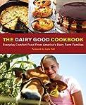 The Dairy Good Cookbook: Everyday Com...