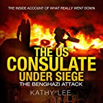The US Consulate Under Siege: The Benghazi Attack: The Inside Account of What Really Went Down | Kathy Lee