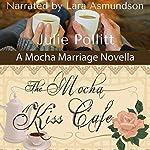 The Mocha Kiss Cafe: Mocha Marriages | Julie Pollitt
