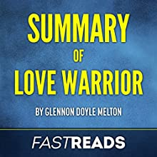 Summary of Love Warrior: by Glennon Doyle Melton: Includes Key Takeaways & Analysis Audiobook by  FastReads Narrated by Kelly McGee