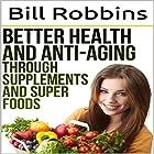 Better Health and Anti-Aging Through Supplements and Super Foods Hörbuch von Bill Robbins Gesprochen von: Clarke Hylton