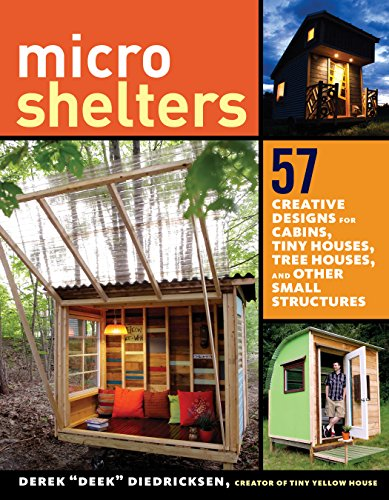 Download Microshelters: 59 Creative Cabins, Tiny Houses, Tree Houses, and Other Small Structures