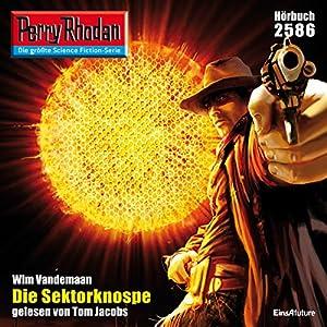 Die Sektorknospe (Perry Rhodan 2586) Hörbuch