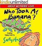 Children's Books: WHO TOOK MY BANANA?...