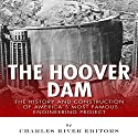 The Hoover Dam: The History and Construction of America's Most Famous Engineering Project (       UNABRIDGED) by Charles River Editors Narrated by Jack Nolan