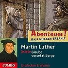 Martin Luther: Glaube versetzt Berge (Abenteuer! Maja Nielsen erzählt) Hörbuch von Maja Nielsen Gesprochen von:  div.