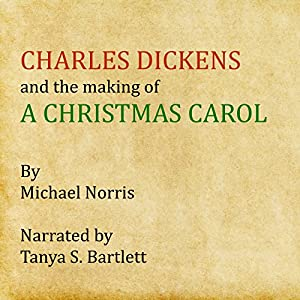 Charles Dickens and the Making of 'A Christmas Carol' | [Michael Norris]