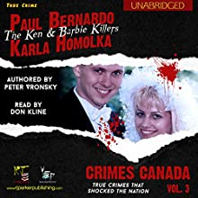 Paul Bernardo and Karla Homolka: The True Story of the Ken and Barbie Killers: Crimes Canada: True Crimes That Shocked the Nation, Book 3 (       UNABRIDGED) by Peter Vronsky, R. J. Parker Narrated by Don Kline