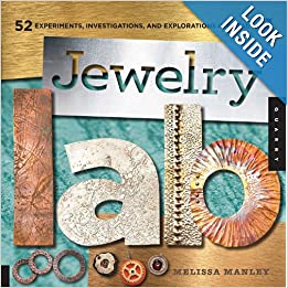 Jewelry Lab: 52 Experiments, Investigations, and Explorations in Metal by Melissa Manley