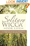 Solitary Wicca for Life: A Complete G...