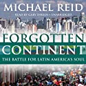 Forgotten Continent: The Battle for Latin America's Soul (       UNABRIDGED) by Michael Reid Narrated by Gary Dikeos
