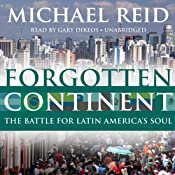 Forgotten Continent: The Battle for Latin Americas Soul | [Michael Reid]