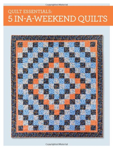 Quilt Essentials - 5 In-a-Weekend Quilts (The Weekend Quilt compare prices)