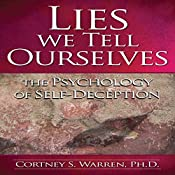 Lies We Tell Ourselves: The Psychology of Self-Deception | [Dr. Cortney S. Warren Ph.D.]