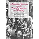 Andreas Libavius and the Transformation of Alchemy: Separating Chemical Cultures with Polemical Fires