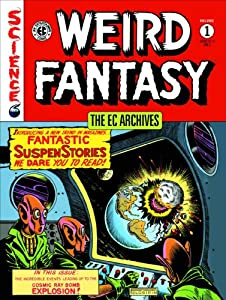 The EC Archives: Weird Fantasy Volume 1 by Bill Gaines, Al Feldstein, Wally Wood and Harvey Kurtzman
