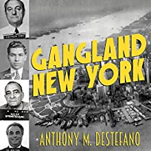 Gangland New York: The Places and Faces of Mob History (       UNABRIDGED) by Anthony M. DeStefano Narrated by Gary Galone
