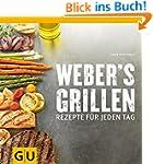 Weber's Grillen: Rezepte f�r jeden Ta...