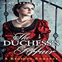 The Duchess's Affair: A Regency Romance Audiobook by Katherine Heart,  Historical Deluxe Narrated by Ginny Ross