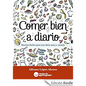 Comer bien a diario. Recetas fciles para una dieta sana y variada