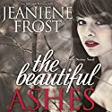 The Beautiful Ashes: Broken Destiny, Book 1 (       UNABRIDGED) by Jeaniene Frost Narrated by Tavia Gilbert