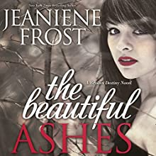 The Beautiful Ashes: Broken Destiny, Book 1 Audiobook by Jeaniene Frost Narrated by Tavia Gilbert