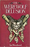 The Werewolf Delusion (0448231700) by Woodward, Ian