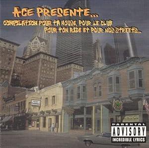 ACE Présente... Compilation Pour Ta House, Pour Le Club, Pour Ton Ride Et Pour Nos Streets...