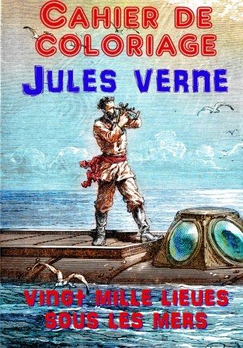 Cahier de Coloriage - Jules Verne: Vingt Mille Lieues sous les mers (French Edition)