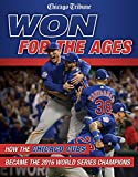 Won for the Ages: How the Chicago Cubs Became the 2016 Wor..