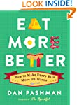 Eat More Better: How to Make Every Bi...