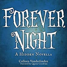 Forever Night: A Hidden Novella (       UNABRIDGED) by Colleen Vanderlinden Narrated by Quiana Goodrum