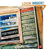 Urban and Rural Decay Photography: How to Capture the Beauty in the Blight