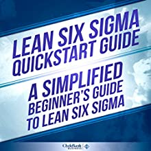 Lean Six Sigma QuickStart Guide: A Simplified Beginner's Guide to Lean Six Sigma (       UNABRIDGED) by ClydeBank Business, Benjamin Sweeney Narrated by Lucy Vest