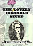The Lovely Horrible Stuff (1603091521) by Campbell, Eddie