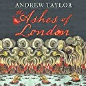 The Ashes of London Audiobook by Andrew Taylor Narrated by Leighton Pugh