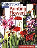 img - for Watercolor Basics - Painting Flowers by Sharon Hinckley (July 15 1999) book / textbook / text book