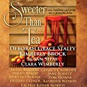 Sweeter Than Tea: Sweet Tea, Book 3 Audiobook by Deborah Grace Staley, Susan Sipal, Clara Wimberley, Kathleen Watson, Willis Baker, Misty Barrere, Deedra C. Bass, Kimberly Brock Narrated by Erin Novotny