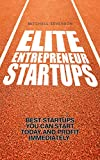 img - for Elite Entrepreneur Startups: The 20 Best Startups You Can Start Today and Profit Immediately (Entrepreneurship, Business Model Generation, Startup, Small Business, Management for Beginners) book / textbook / text book