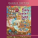 Only Skein Deep | Maggie Sefton