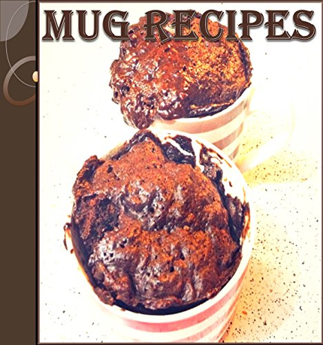 Mug Recipes: The Easy and Delicious Mug Cookbook - 65 Quick and Easy Mug Recipes (mug meals, mug desserts, easy and delicious mug recipes) by Jennifer Smith