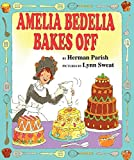 Amelia Bedelia Bakes Off (0060843586) by Parish, Herman
