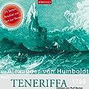 Mit Alexander von Humboldt nach Teneriffa, 1799 Hörbuch von Alexander von Humboldt Gesprochen von: Rolf Becker