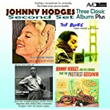 Three Classic Albums Plus (The Blues / In A Tender Mood / Johnny Hodges And His Strings Play The Prettiest Gershwin)(Digitally Remastered)