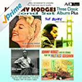 Three Classic Albums Plus (The Blues / In A Tender Mood / Johnny Hodges And His Strings Play The Prettiest Gershwin) (Digitally Remastered)