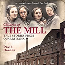 Children of the Mill: True Stories from Quarry Bank (       UNABRIDGED) by David Hanson Narrated by John Lightbody