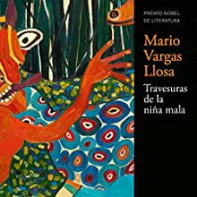 Las travesuras de la niña mala [The Bad Girl] | Livre audio Auteur(s) : Mario Vargas Llosa Narrateur(s) : David Michie