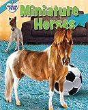 Miniature Horses (Peculiar Pets)